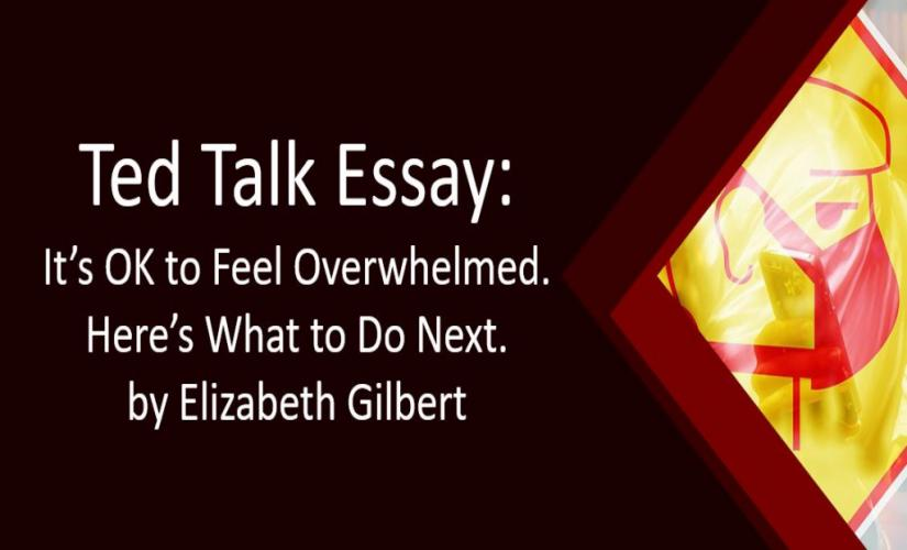 It's OK to Feel Overwhelmed. Here's What to Do Next by Elizabeth Gilbert