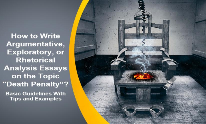 "How to write argumentative, exploratory, or rhetorical analysis essays on the topic ""Death Penalty"" - basic guidelines with tips and examples"