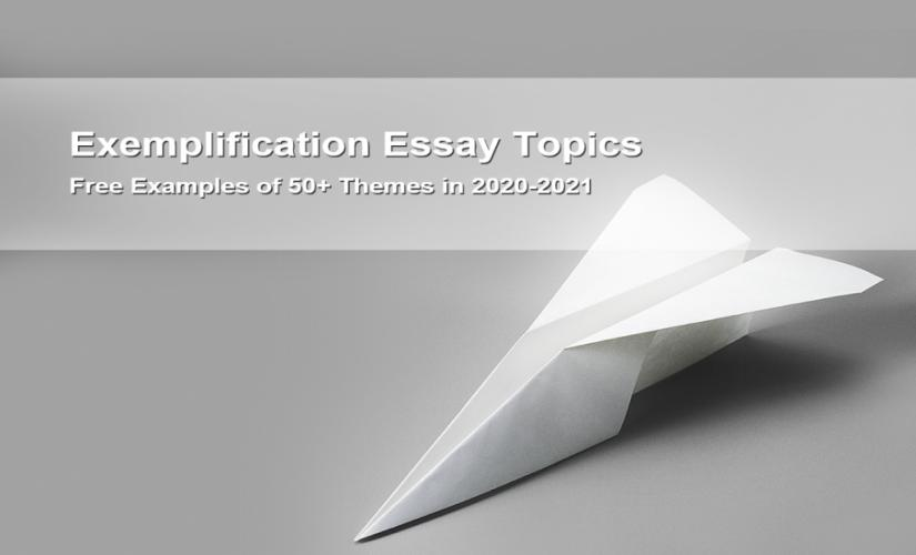 Exemplification essay topics - free examples of 50+ themes in 2020-2021