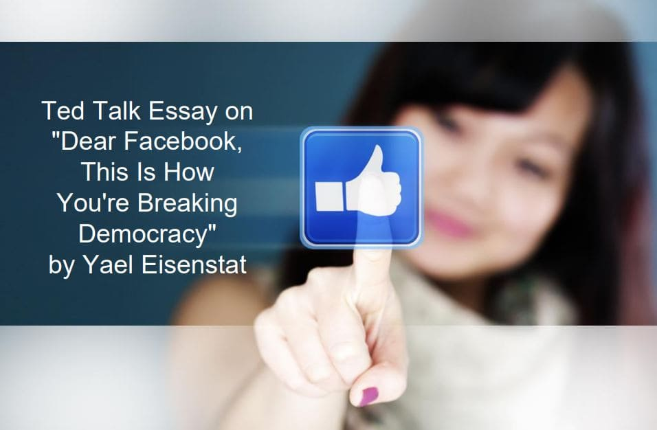 """Ted Talk essay on """"Dear Facebook, This Is How You're Breaking Democracy"""" by Yael Eisenstat"""