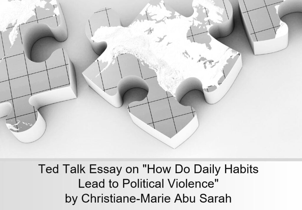 """Ted Talk essay on """"How Do Daily Habits Lead to Political Violence"""" by Christiane-Marie Abu Sarah"""