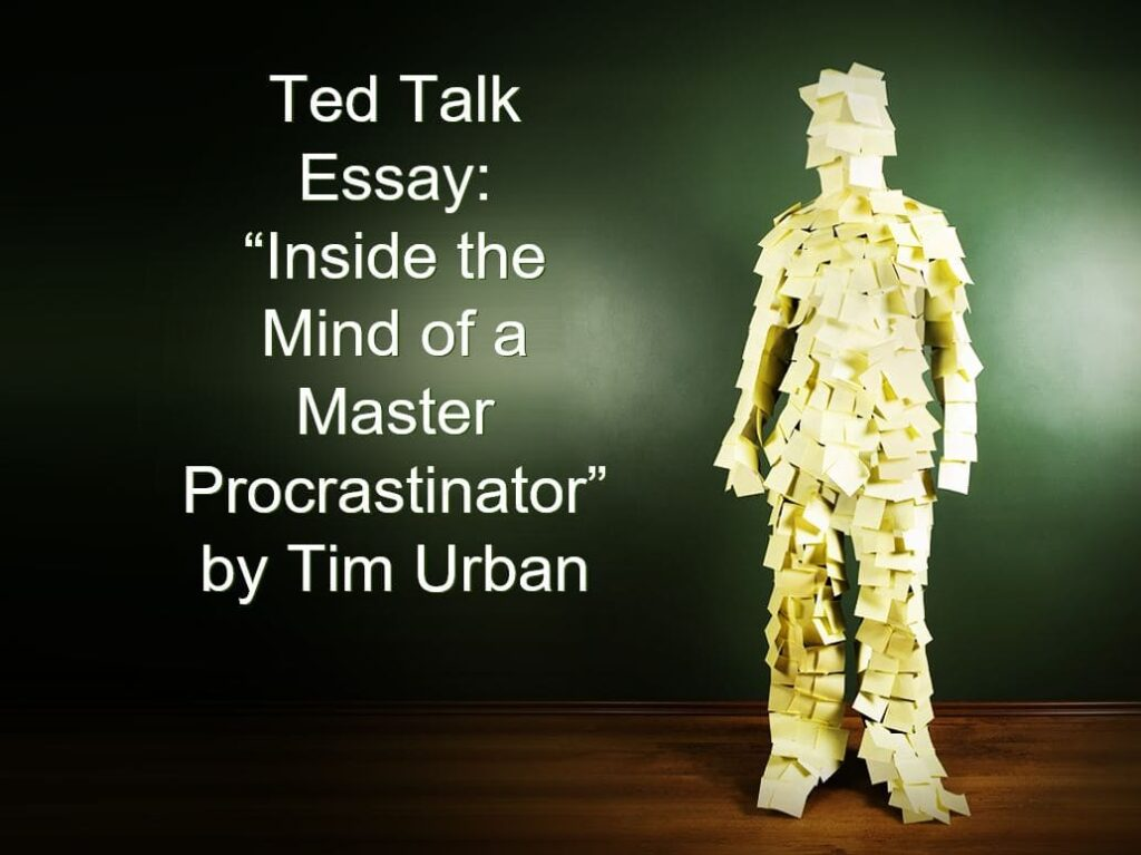 "Ted Talk essay on ""Inside the Mind of a Master Procrastinator"" by Tim Urban"