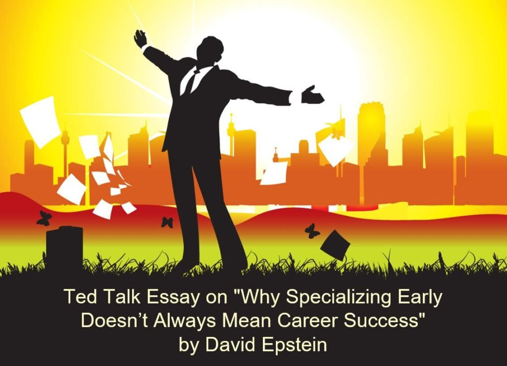 """Ted Talk essay on """"Why Specializing Early Doesn't Always Mean Career Success"""" by David Epstein"""
